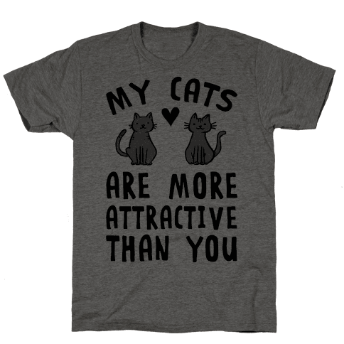 My Cats Are More Attractive Than You Mens T-Shirt