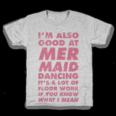 I'm Also Good at Mermaid Dancing Kids T-Shirt