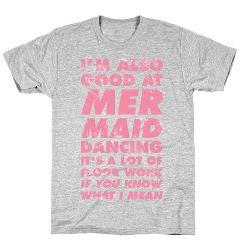 I'm Also Good at Mermaid Dancing T-Shirt