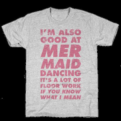 I'm Also Good at Mermaid Dancing Mens T-Shirt