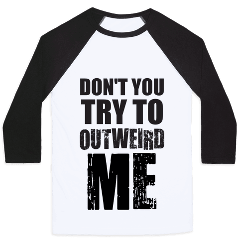 Don't Try To Outweird Me Baseball Tee