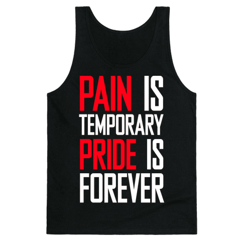 Pain Is Temparory Pride Is Forever Tank Top