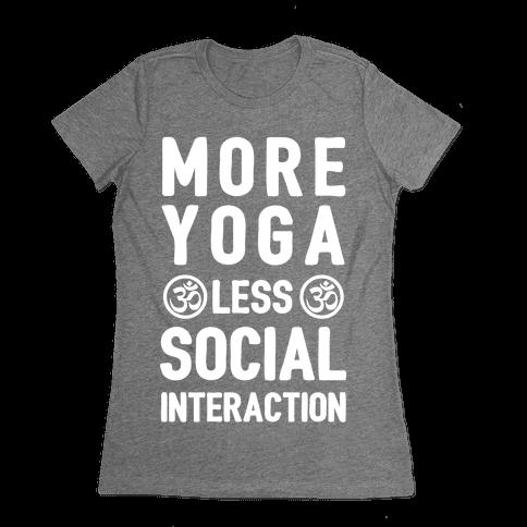 More Yoga Less Social Interaction Womens T-Shirt