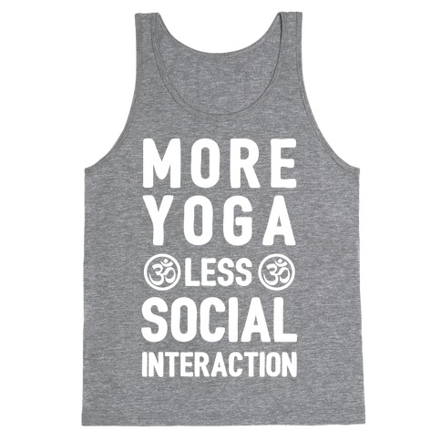 More Yoga Less Social Interaction Tank Top
