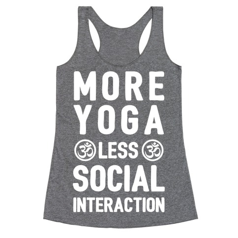 More Yoga Less Social Interaction Racerback Tank Top