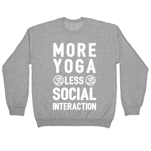 More Yoga Less Social Interaction Pullover