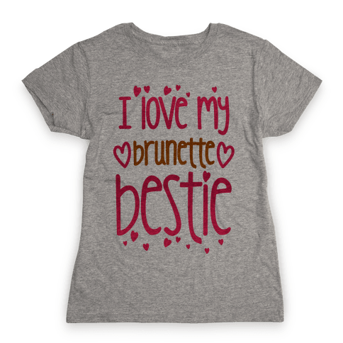 I Love My Brunette Bestie Womens T-Shirt