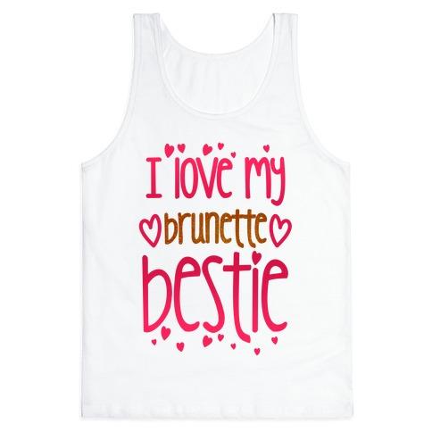 I Love My Brunette Bestie Tank Top
