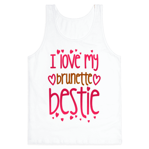 I Love My Brunette Bestie Tank Top
