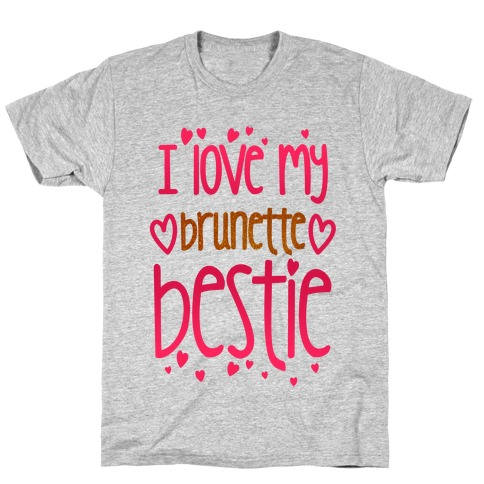 I Love My Brunette Bestie T-Shirt