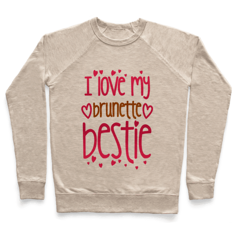 I Love My Brunette Bestie Pullover