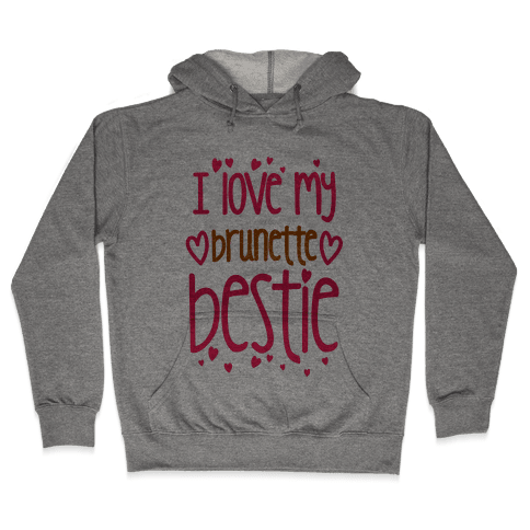 I Love My Brunette Bestie Hooded Sweatshirt
