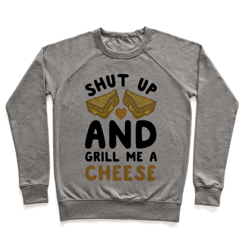 Shut Up And Grill Me A Cheese Pullover