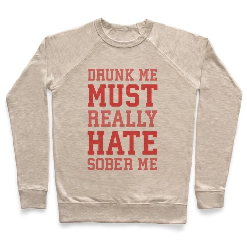 Drunk Me Must Really Hate Sober Me Pullover