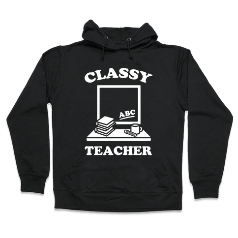 Classy Teacher Hooded Sweatshirt