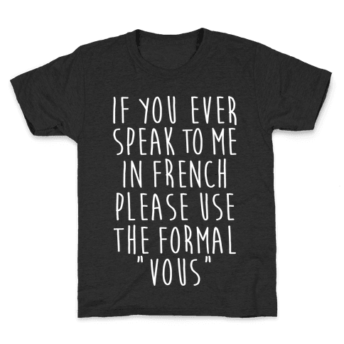 If You Speak To Me In French Kids T-Shirt