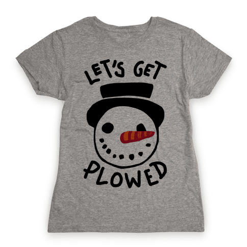 Let's Get Plowed Womens T-Shirt