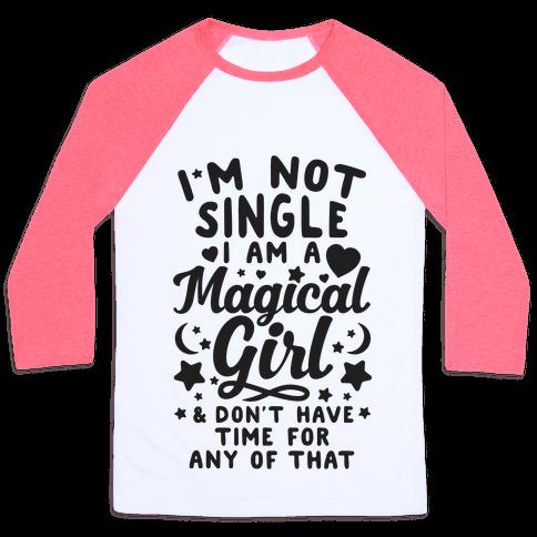 I'm Not Single, I'm A Magical Girl Baseball Tee