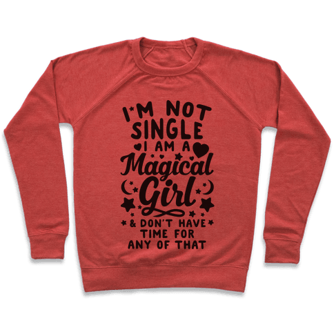 I'm Not Single, I'm A Magical Girl Pullover