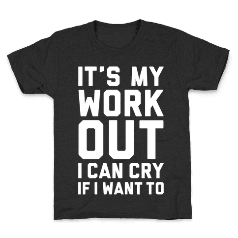 It's My Workout I Can Cry If I Want To Kids T-Shirt