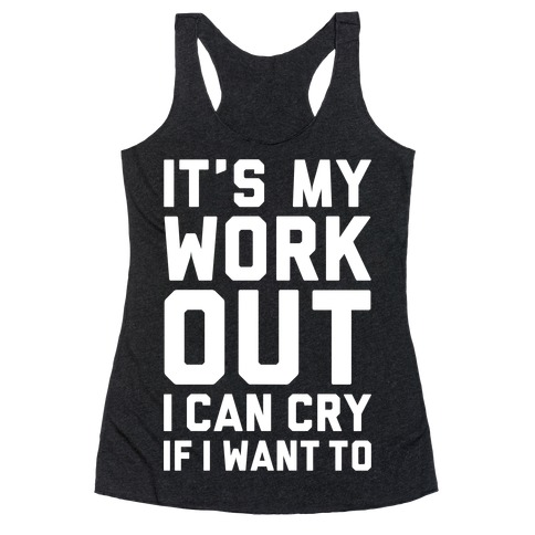 It's My Workout I Can Cry If I Want To Racerback Tank Top