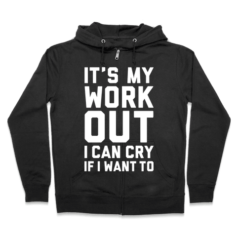 It's My Workout I Can Cry If I Want To Zip Hoodie