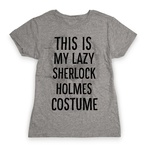 Lazy Sherlock Holmes Costume Womens T-Shirt
