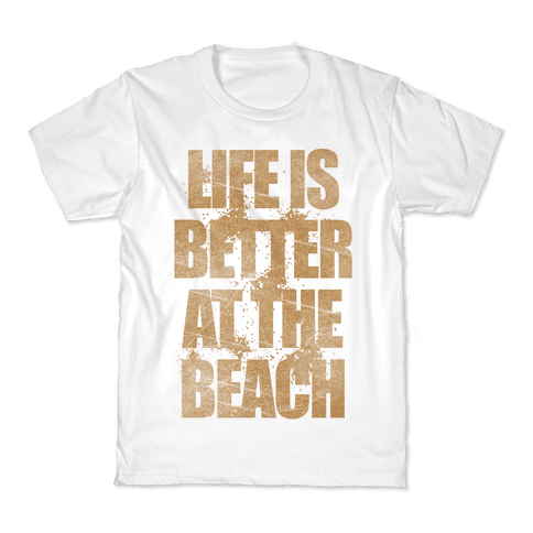 Life Is Better At The Beach Kids T-Shirt