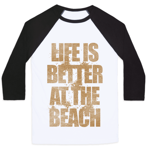 Life Is Better At The Beach Baseball Tee