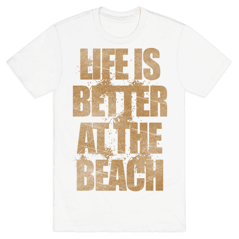 Life Is Better At The Beach Mens T-Shirt