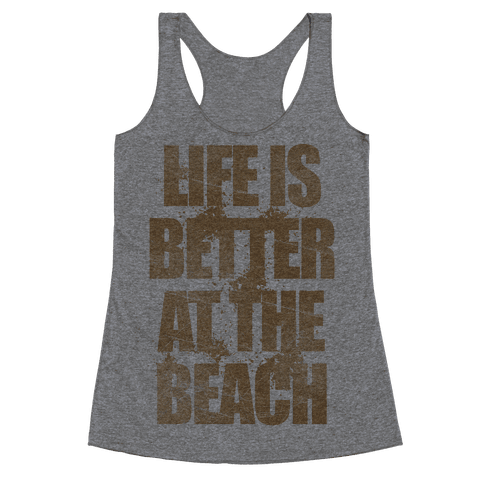 Life Is Better At The Beach Racerback Tank Top