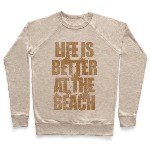 Life Is Better At The Beach Pullover