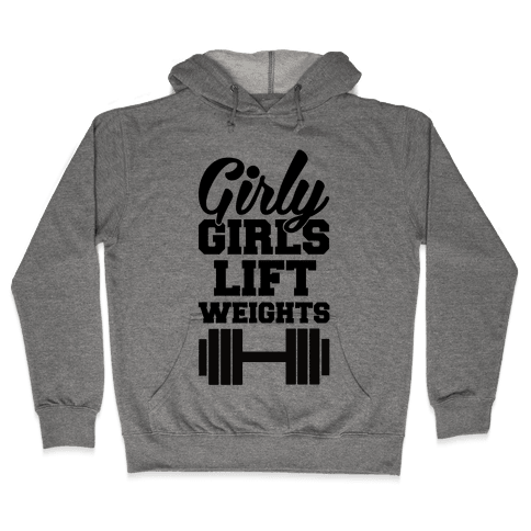 Girly Girls Lift Weights Hooded Sweatshirt