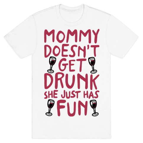 Mommy Doesn't Get Drunk Mens T-Shirt