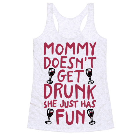 Mommy Doesn't Get Drunk Racerback Tank Top