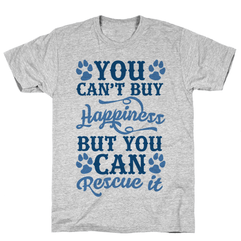 You Can't Buy Happiness But You Can Rescue It Mens T-Shirt