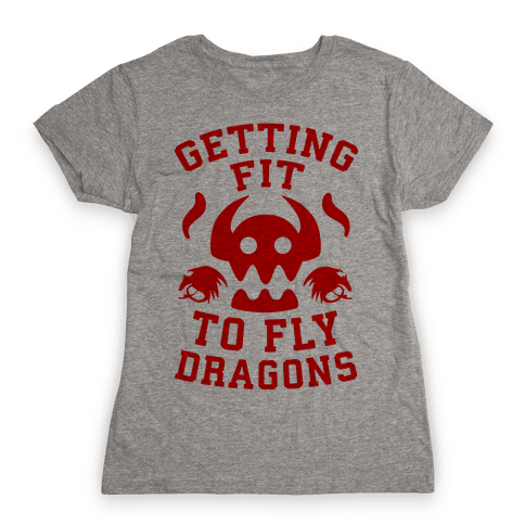 Getting Fit to Fly Dragons Womens T-Shirt