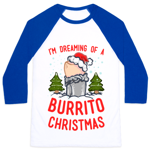 I'm Dreaming of a Burrito Christmas Baseball Tee