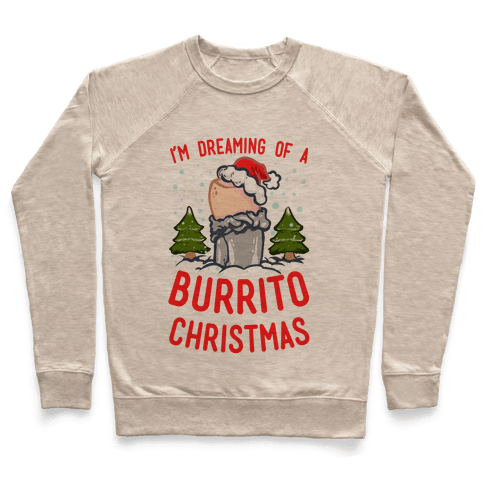 I'm Dreaming of a Burrito Christmas Pullover