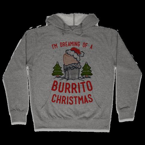I'm Dreaming of a Burrito Christmas Hooded Sweatshirt