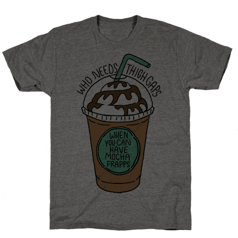 Who Needs Thigh Gaps When You Can Have Mocha Frapps?