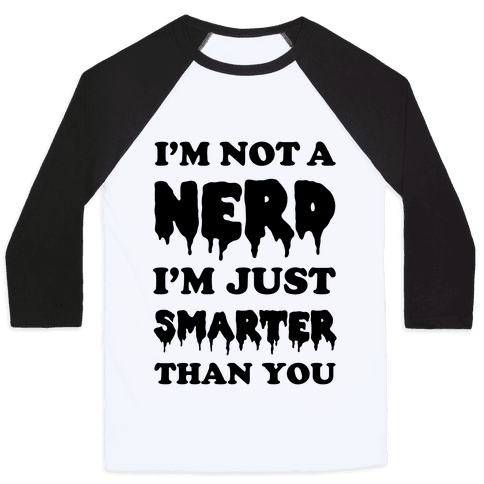 I'm Not a Nerd I'm Just Smarter Than You Baseball Tee
