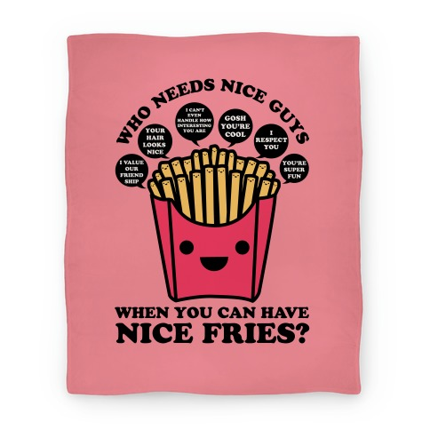 Who Needs Nice Guys When You Can Have Nice Fries Blanket Blanket