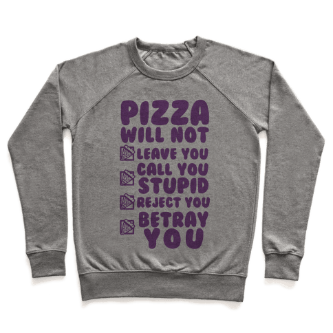Pizza Will Not Leave You Pullover
