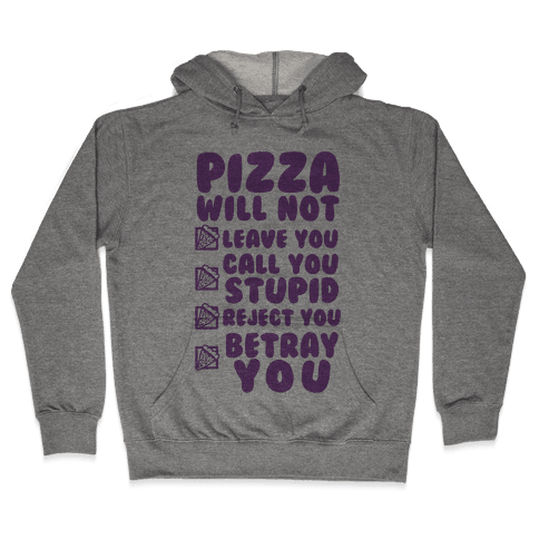 Pizza Will Not Leave You Hooded Sweatshirt