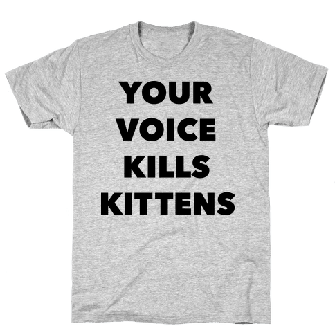 You're Voice Kills Kittens Mens T-Shirt