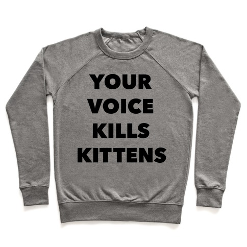 You're Voice Kills Kittens Pullover