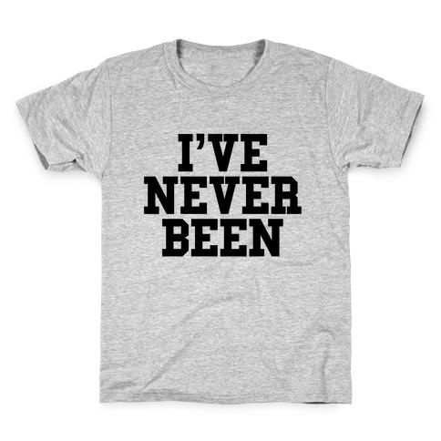 I've Never Been Kids T-Shirt