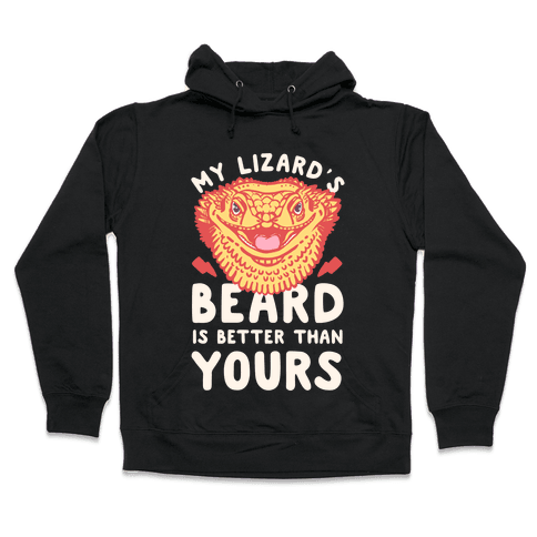 My Lizard's Beard is Better Than Yours Hooded Sweatshirt