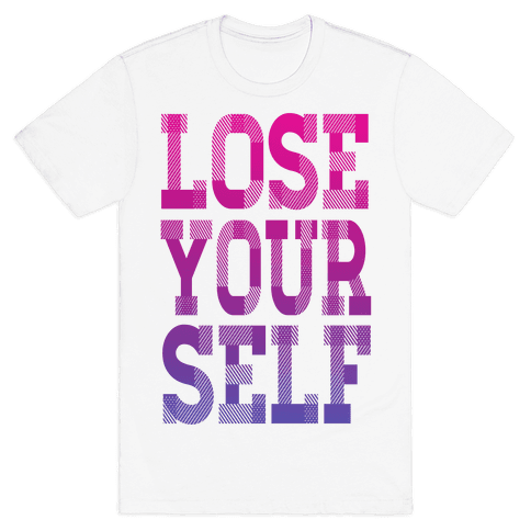 Lose Yourself! Mens T-Shirt
